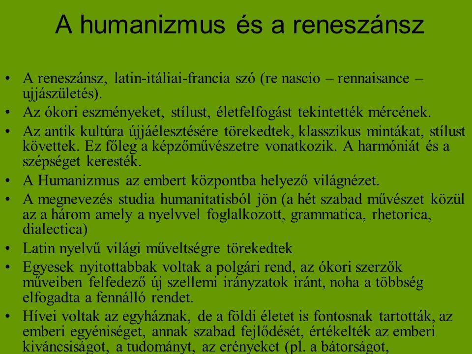 A humanizmus és a reneszánsz •A reneszánsz, latin-itáliai-francia szó (re nascio – rennaisance – ujjászületés). •Az ókori eszményeket, stílust, életfe