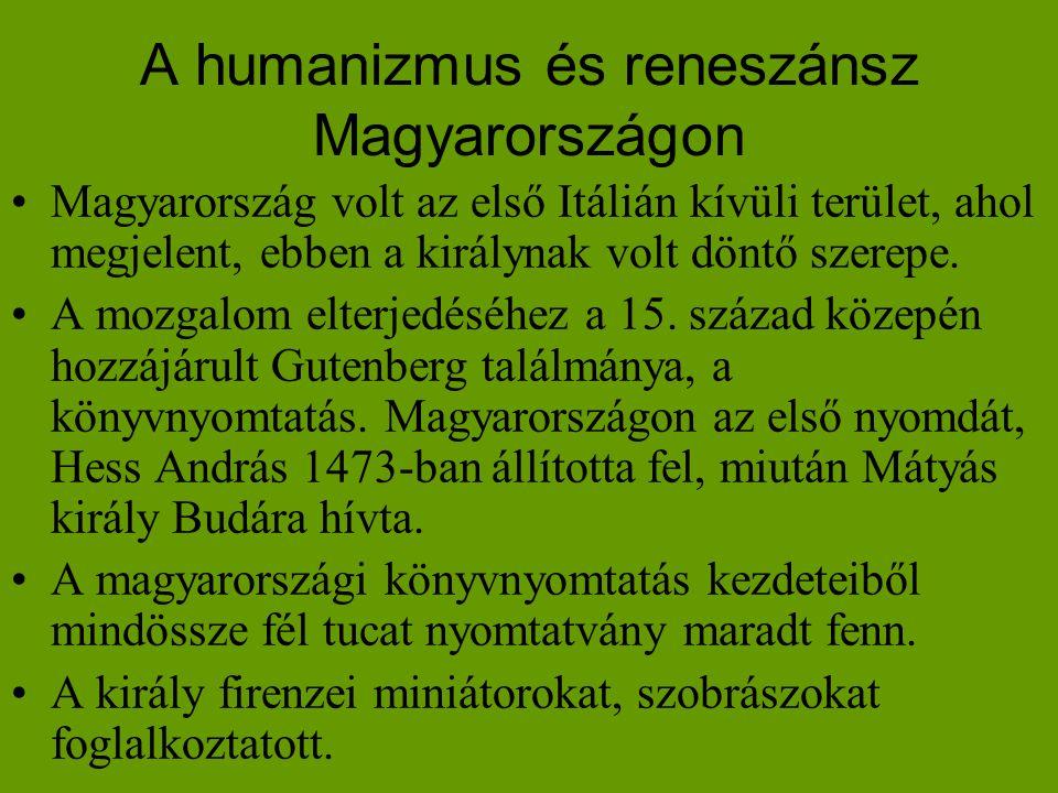 A humanizmus és reneszánsz Magyarországon •Magyarország volt az első Itálián kívüli terület, ahol megjelent, ebben a királynak volt döntő szerepe. •A