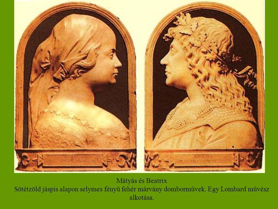 Mátyás és Beatrix Sötétzöld jáspis alapon selymes fényű fehér márvány domborművek. Egy Lombard művész alkotása.