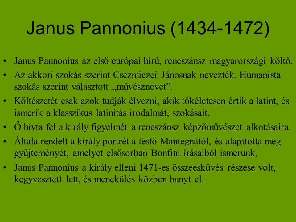 Janus Pannonius (1434-1472) •Janus Pannonius az első európai hírű, reneszánsz magyarországi költő. •Az akkori szokás szerint Csezmiczei Jánosnak nevez