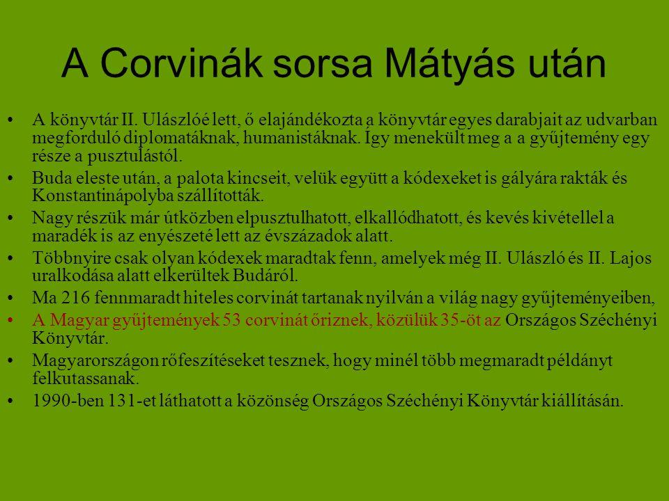 A Corvinák sorsa Mátyás után •A könyvtár II. Ulászlóé lett, ő elajándékozta a könyvtár egyes darabjait az udvarban megforduló diplomatáknak, humanistá