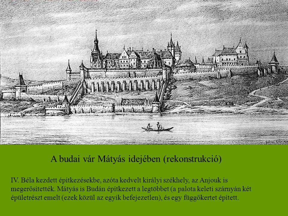 A budai vár Mátyás idejében (rekonstrukció) IV. Béla kezdett építkezésekbe, azóta kedvelt királyi székhely, az Anjouk is megerősítették. Mátyás is Bud