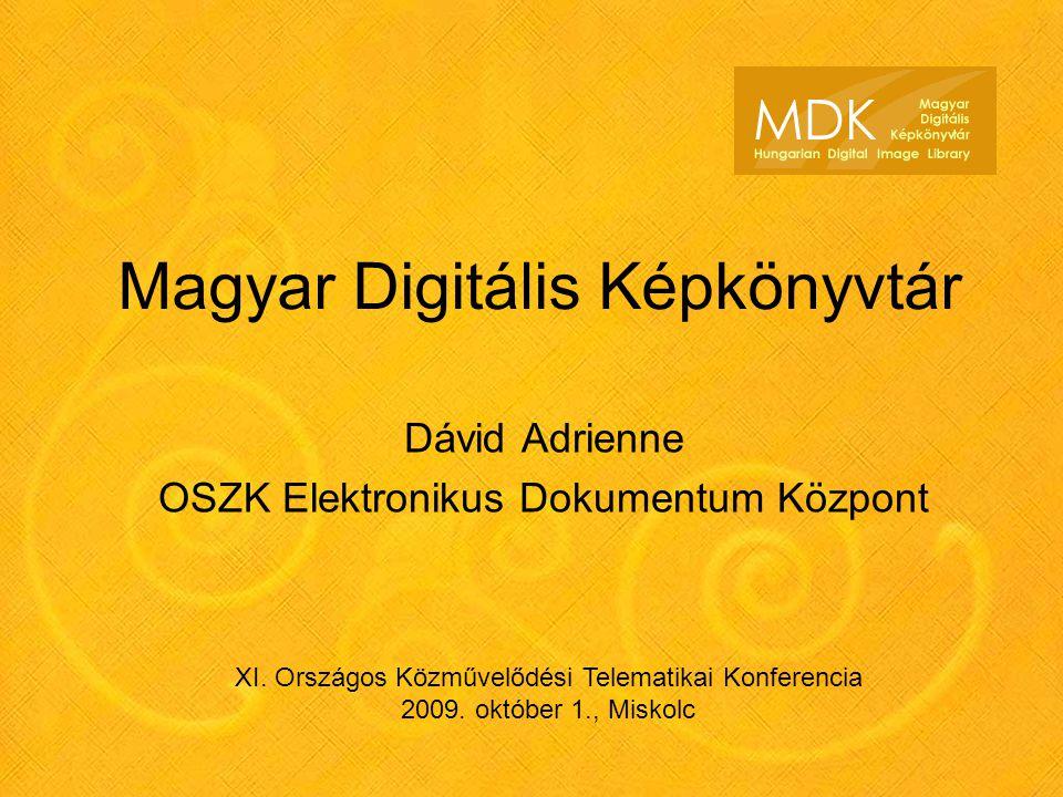 Magyar Digitális Képkönyvtár Dávid Adrienne OSZK Elektronikus Dokumentum Központ XI. Országos Közművelődési Telematikai Konferencia 2009. október 1.,