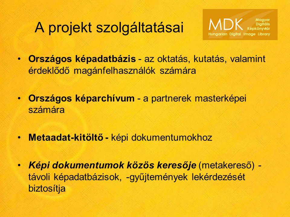 A projekt szolgáltatásai •Országos képadatbázis - az oktatás, kutatás, valamint érdeklődő magánfelhasználók számára •Országos képarchívum - a partnere