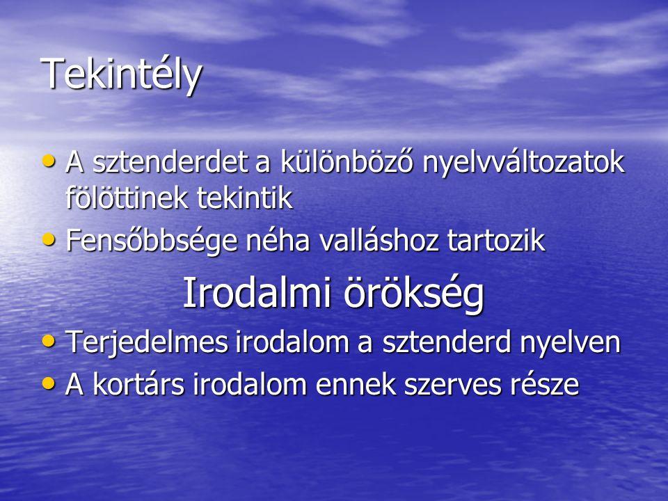 Tekintély • A sztenderdet a különböző nyelvváltozatok fölöttinek tekintik • Fensőbbsége néha valláshoz tartozik Irodalmi örökség • Terjedelmes irodalo