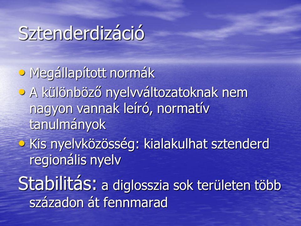 Sztenderdizáció • Megállapított normák • A különböző nyelvváltozatoknak nem nagyon vannak leíró, normatív tanulmányok • Kis nyelvközösség: kialakulhat