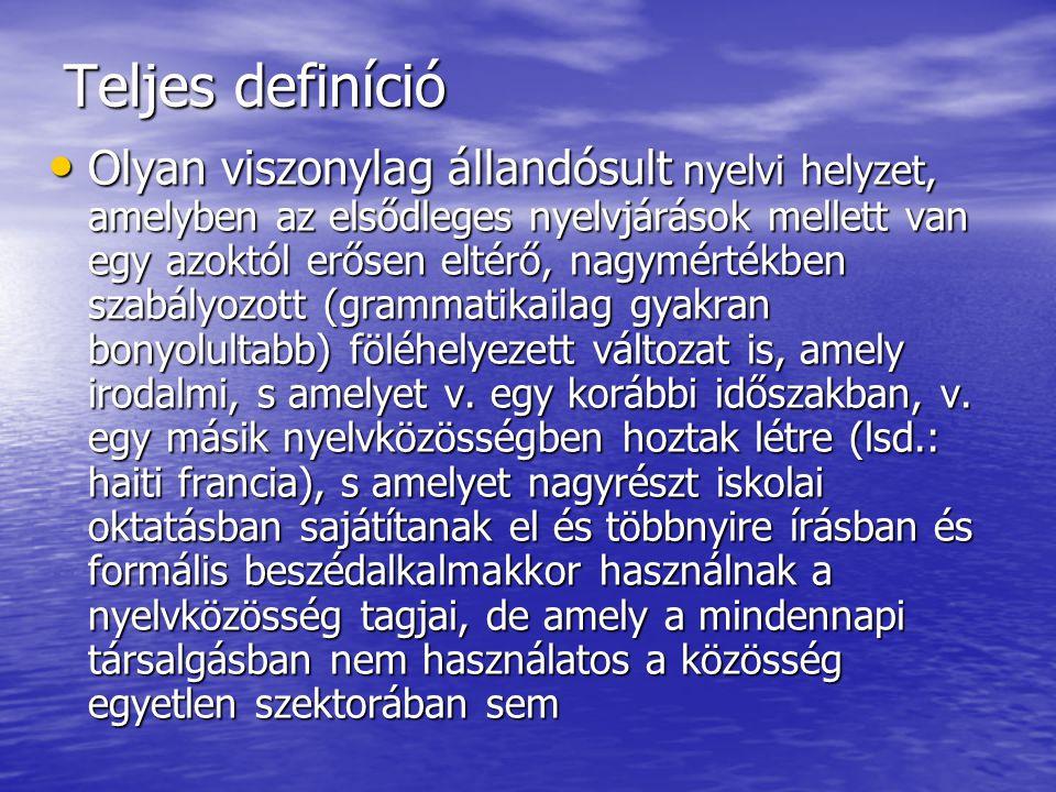 Teljes definíció •O•O•O•Olyan viszonylag állandósult nyelvi helyzet, amelyben az elsődleges nyelvjárások mellett van egy azoktól erősen eltérő, nagymé