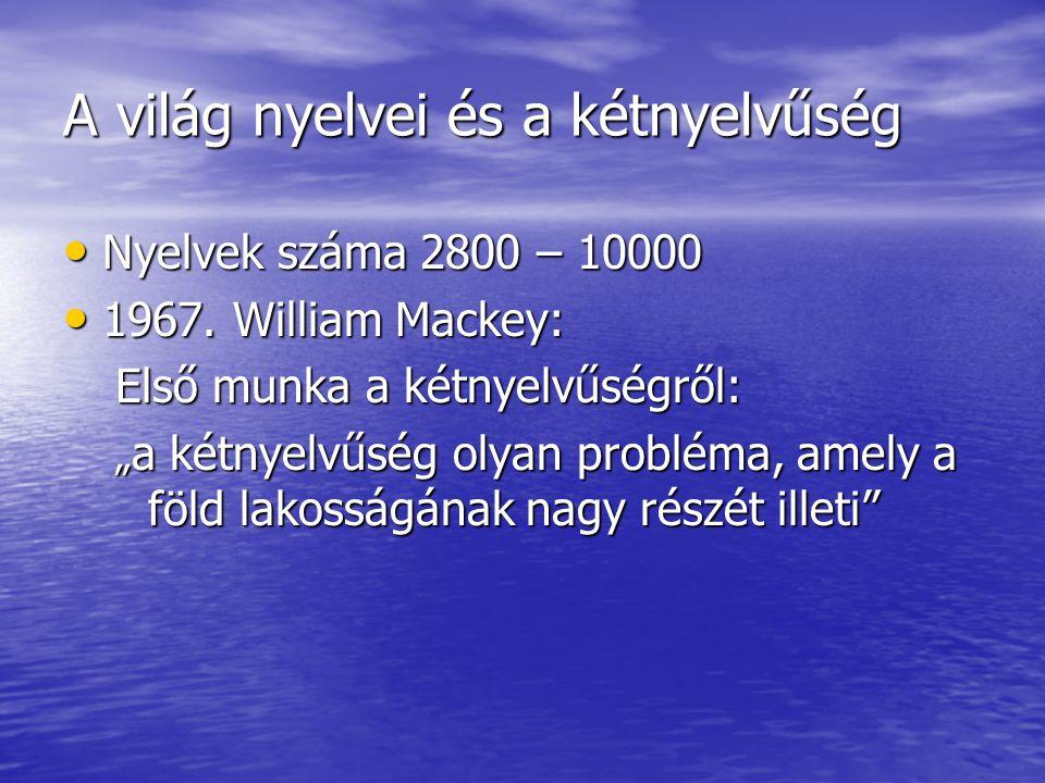 """A világ nyelvei és a kétnyelvűség • Nyelvek száma 2800 – 10000 • 1967. William Mackey: Első munka a kétnyelvűségről: """" a kétnyelvűség olyan probléma,"""