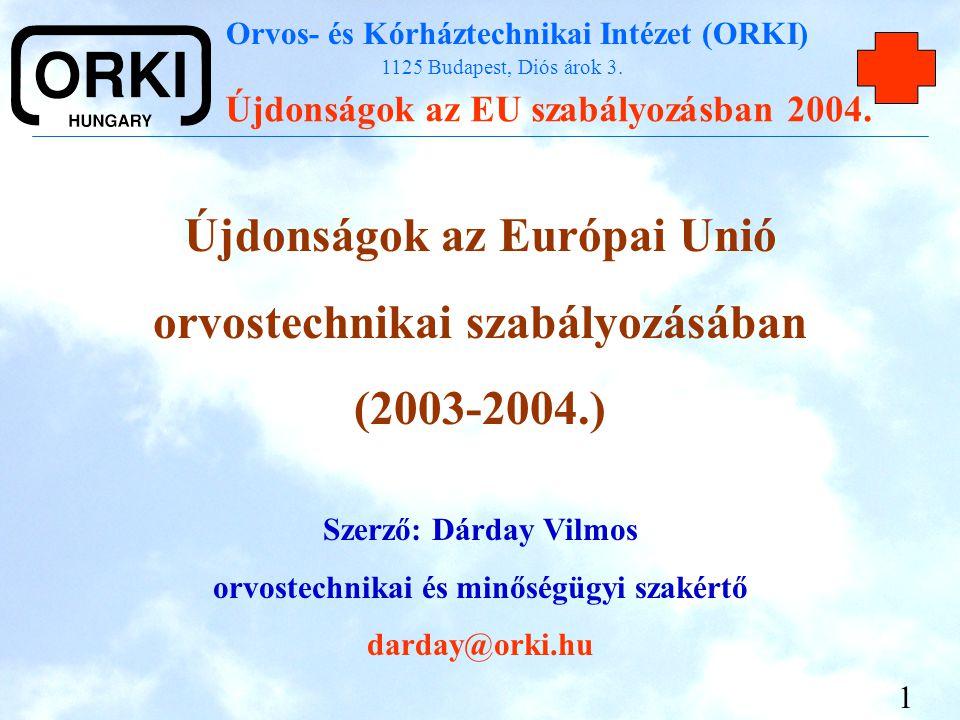 Orvos- és Kórháztechnikai Intézet (ORKI) 1125 Budapest, Diós árok 3. Újdonságok az EU szabályozásban 2004. 1 Újdonságok az Európai Unió orvostechnikai