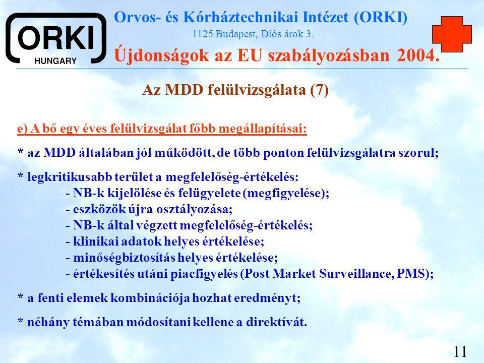 Orvos- és Kórháztechnikai Intézet (ORKI) 1125 Budapest, Diós árok 3. Újdonságok az EU szabályozásban 2004. 11 Az MDD felülvizsgálata (7) e) A bő egy é