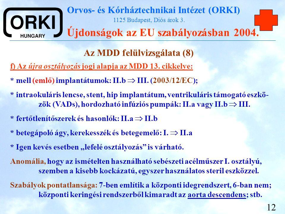 Orvos- és Kórháztechnikai Intézet (ORKI) 1125 Budapest, Diós árok 3. Újdonságok az EU szabályozásban 2004. 12 Az MDD felülvizsgálata (8) f) Az újra os
