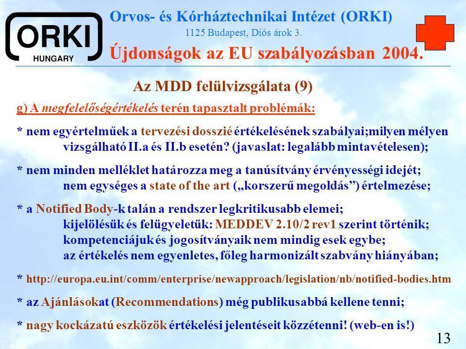 Orvos- és Kórháztechnikai Intézet (ORKI) 1125 Budapest, Diós árok 3. Újdonságok az EU szabályozásban 2004. 13 Az MDD felülvizsgálata (9) g) A megfelel