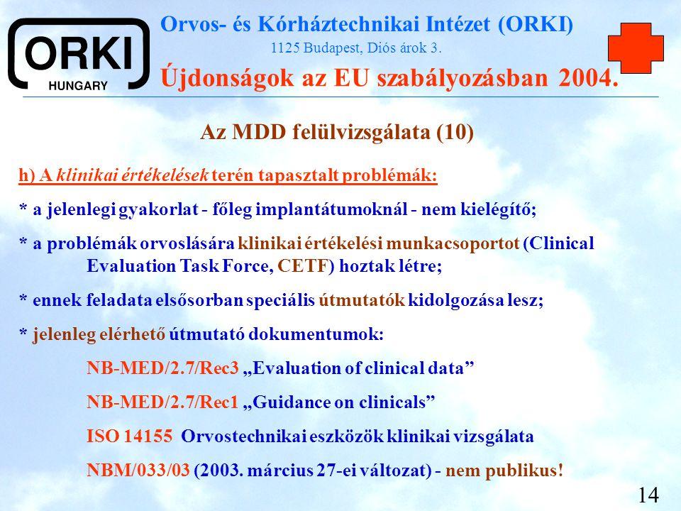 Orvos- és Kórháztechnikai Intézet (ORKI) 1125 Budapest, Diós árok 3. Újdonságok az EU szabályozásban 2004. 14 Az MDD felülvizsgálata (10) h) A klinika