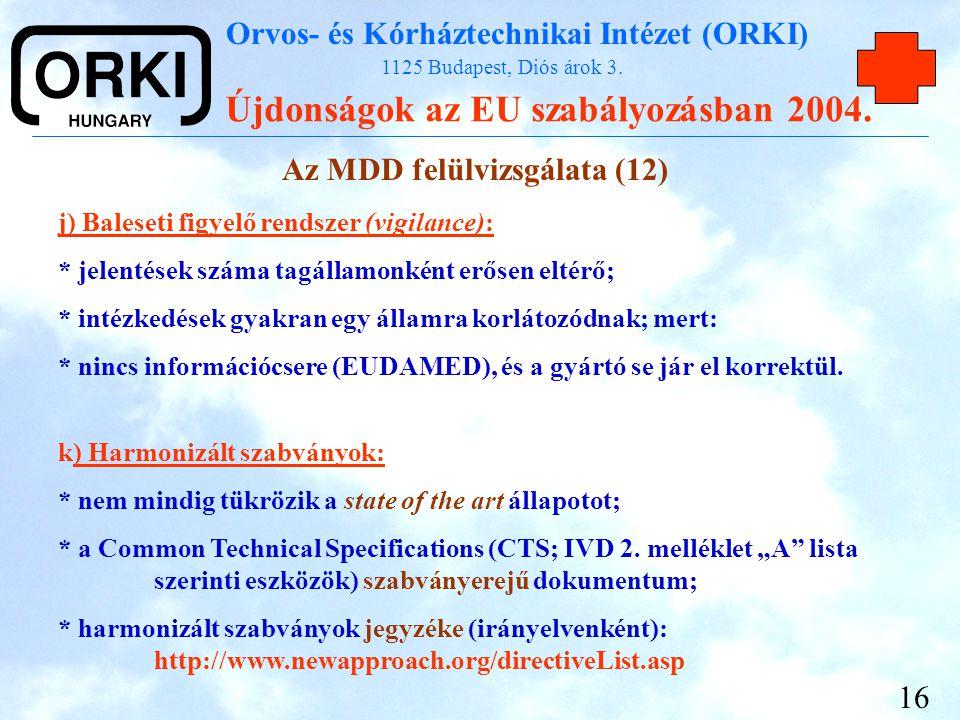 Orvos- és Kórháztechnikai Intézet (ORKI) 1125 Budapest, Diós árok 3. Újdonságok az EU szabályozásban 2004. 16 Az MDD felülvizsgálata (12) j) Baleseti