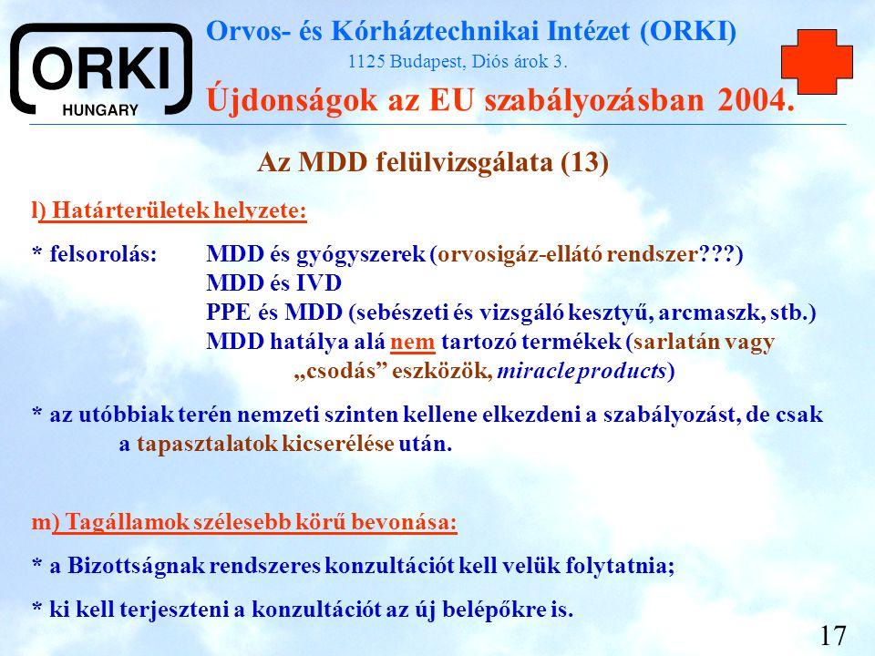 Orvos- és Kórháztechnikai Intézet (ORKI) 1125 Budapest, Diós árok 3. Újdonságok az EU szabályozásban 2004. 17 Az MDD felülvizsgálata (13) l) Határterü