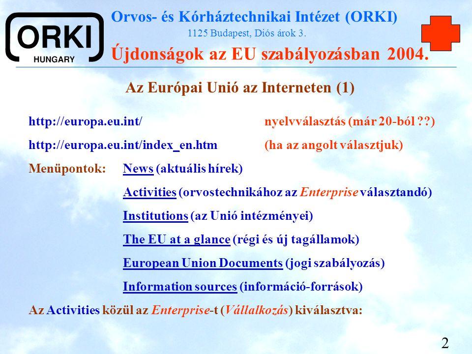 Orvos- és Kórháztechnikai Intézet (ORKI) 1125 Budapest, Diós árok 3. Újdonságok az EU szabályozásban 2004. 2 Az Európai Unió az Interneten (1) http://