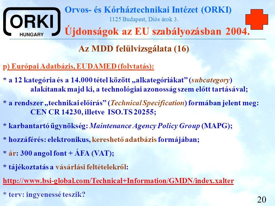 Orvos- és Kórháztechnikai Intézet (ORKI) 1125 Budapest, Diós árok 3. Újdonságok az EU szabályozásban 2004. 20 Az MDD felülvizsgálata (16) p) Európai A