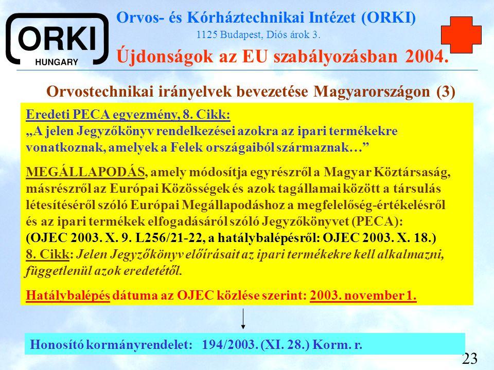 Orvos- és Kórháztechnikai Intézet (ORKI) 1125 Budapest, Diós árok 3. Újdonságok az EU szabályozásban 2004. 23 Orvostechnikai irányelvek bevezetése Mag
