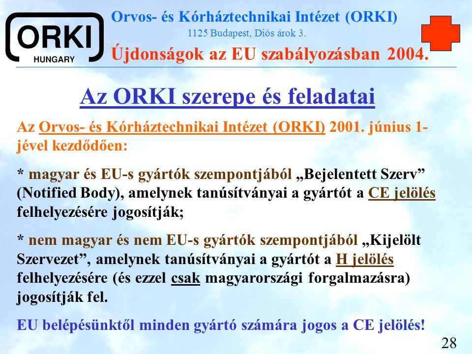 Orvos- és Kórháztechnikai Intézet (ORKI) 1125 Budapest, Diós árok 3. Újdonságok az EU szabályozásban 2004. 28 Az ORKI szerepe és feladatai Az Orvos- é
