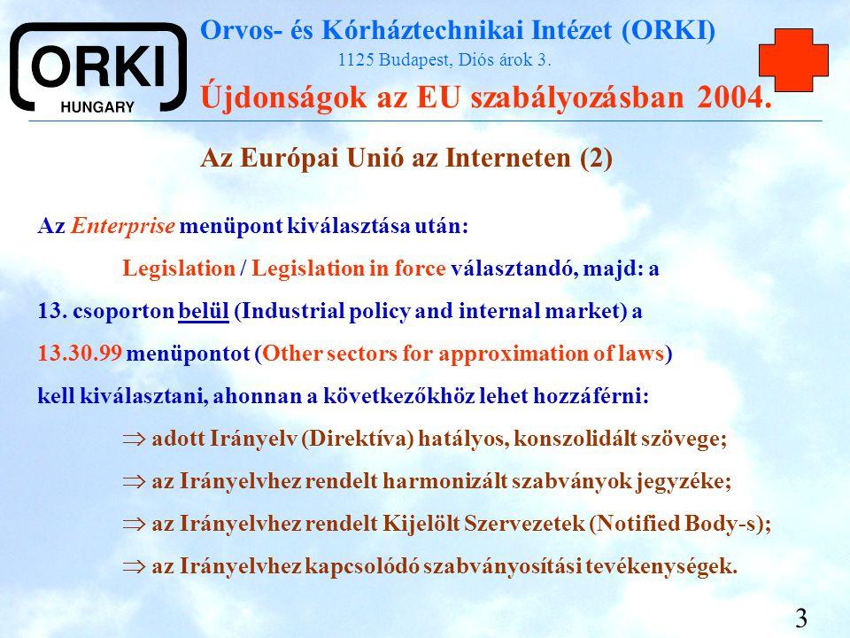Orvos- és Kórháztechnikai Intézet (ORKI) 1125 Budapest, Diós árok 3. Újdonságok az EU szabályozásban 2004. 3 Az Európai Unió az Interneten (2) Az Ente