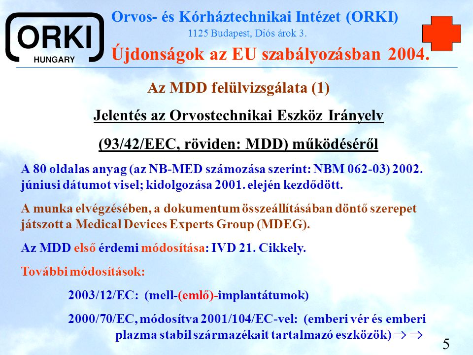 Orvos- és Kórháztechnikai Intézet (ORKI) 1125 Budapest, Diós árok 3. Újdonságok az EU szabályozásban 2004. 5 Az MDD felülvizsgálata (1) Jelentés az Or