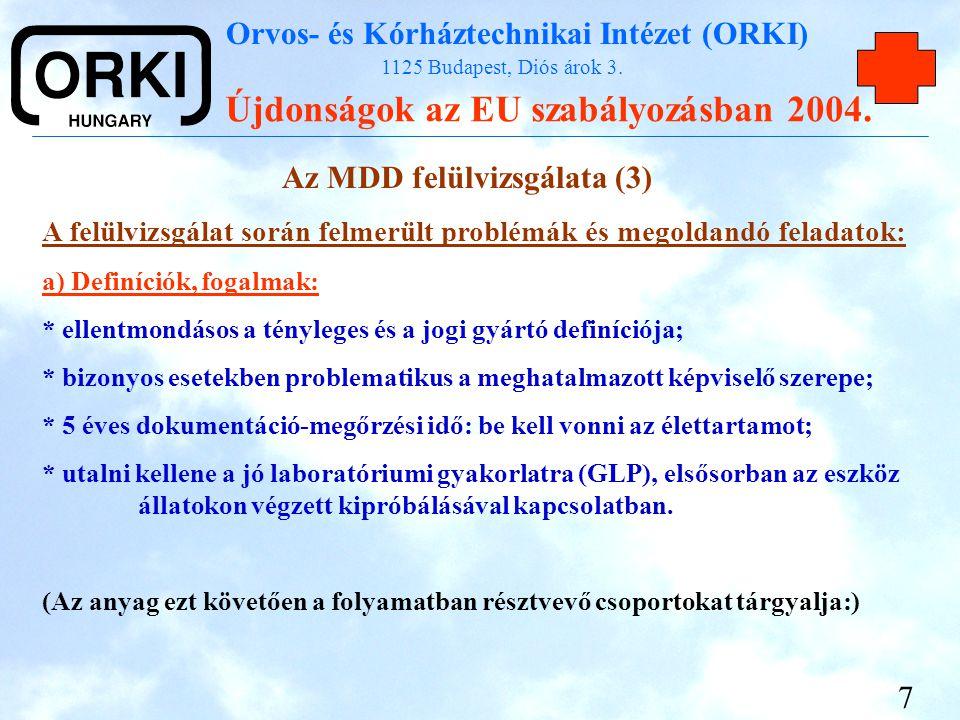 Orvos- és Kórháztechnikai Intézet (ORKI) 1125 Budapest, Diós árok 3. Újdonságok az EU szabályozásban 2004. 7 Az MDD felülvizsgálata (3) A felülvizsgál