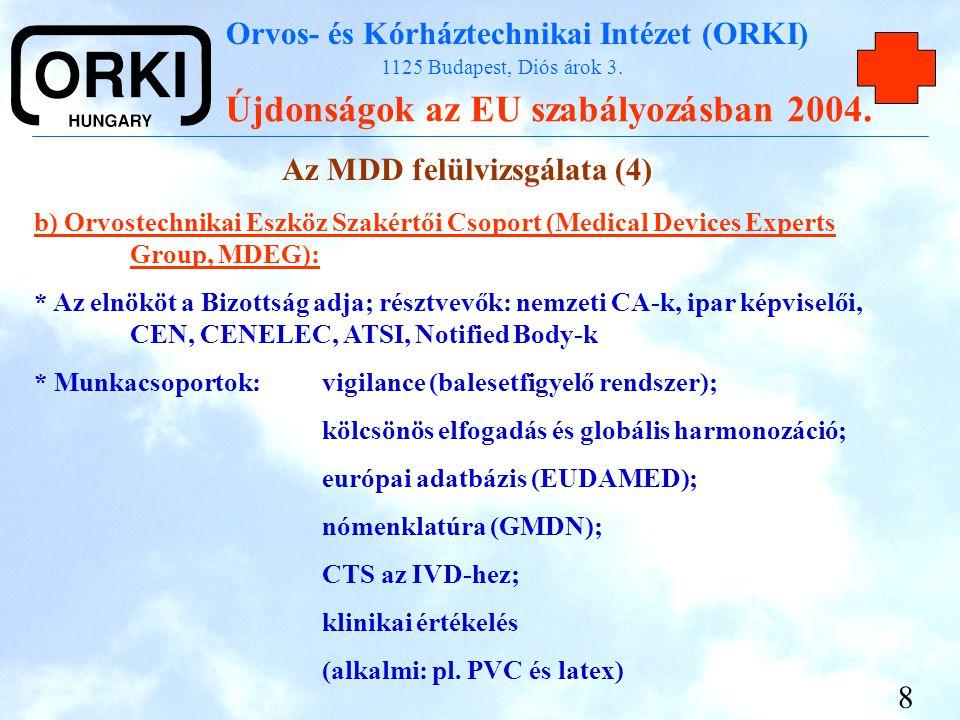 Orvos- és Kórháztechnikai Intézet (ORKI) 1125 Budapest, Diós árok 3. Újdonságok az EU szabályozásban 2004. 8 Az MDD felülvizsgálata (4) b) Orvostechni