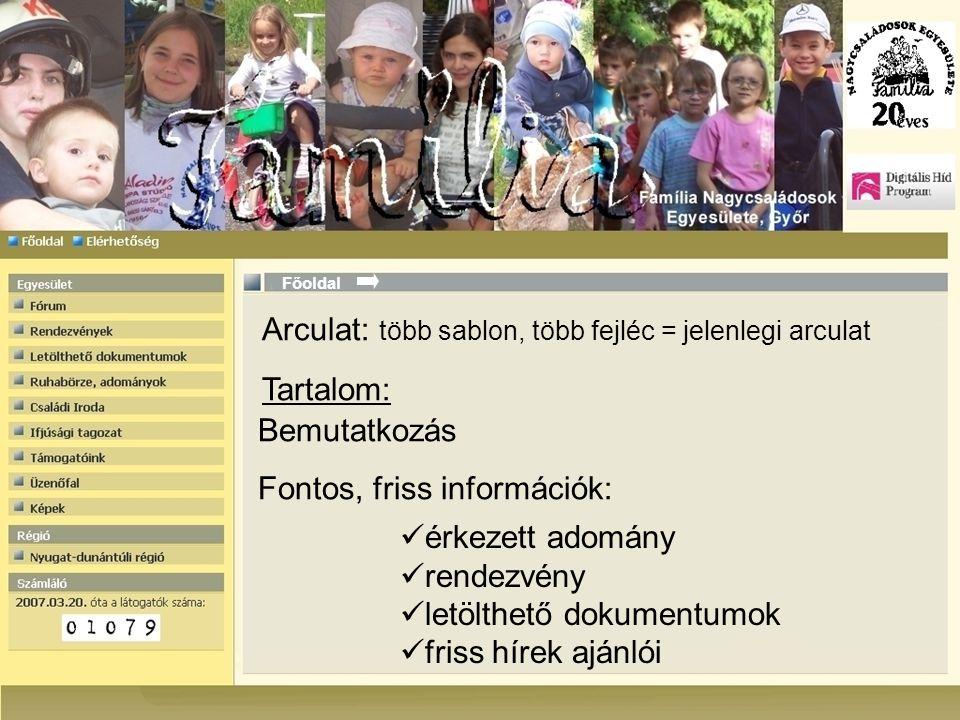 Főoldal Bemutatkozás Fontos, friss információk:  érkezett adomány  rendezvény  letölthető dokumentumok  friss hírek ajánlói Arculat: több sablon,