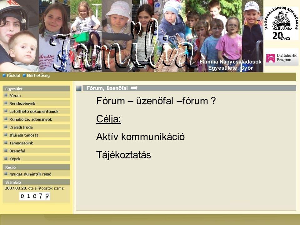 Fórum – üzenőfal –fórum ? Célja: Aktív kommunikáció Tájékoztatás Fórum, üzenőfal
