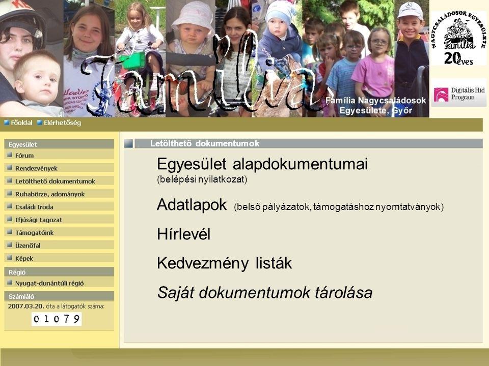 Egyesület alapdokumentumai (belépési nyilatkozat) Adatlapok (belső pályázatok, támogatáshoz nyomtatványok) Hírlevél Kedvezmény listák Saját dokumentumok tárolása Letölthető dokumentumok