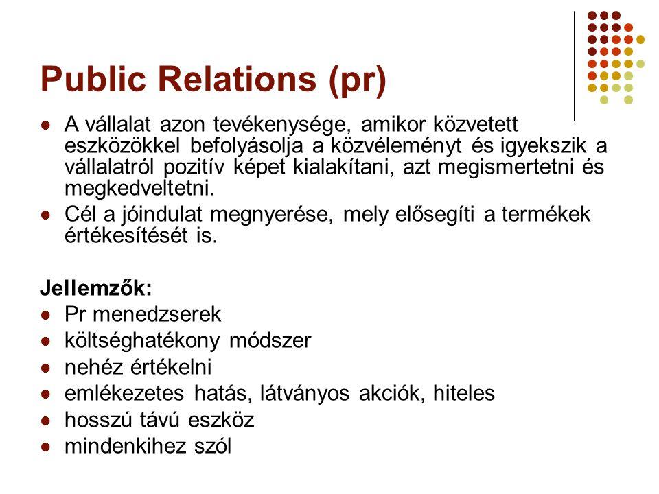 Public Relations (pr)  A vállalat azon tevékenysége, amikor közvetett eszközökkel befolyásolja a közvéleményt és igyekszik a vállalatról pozitív képe