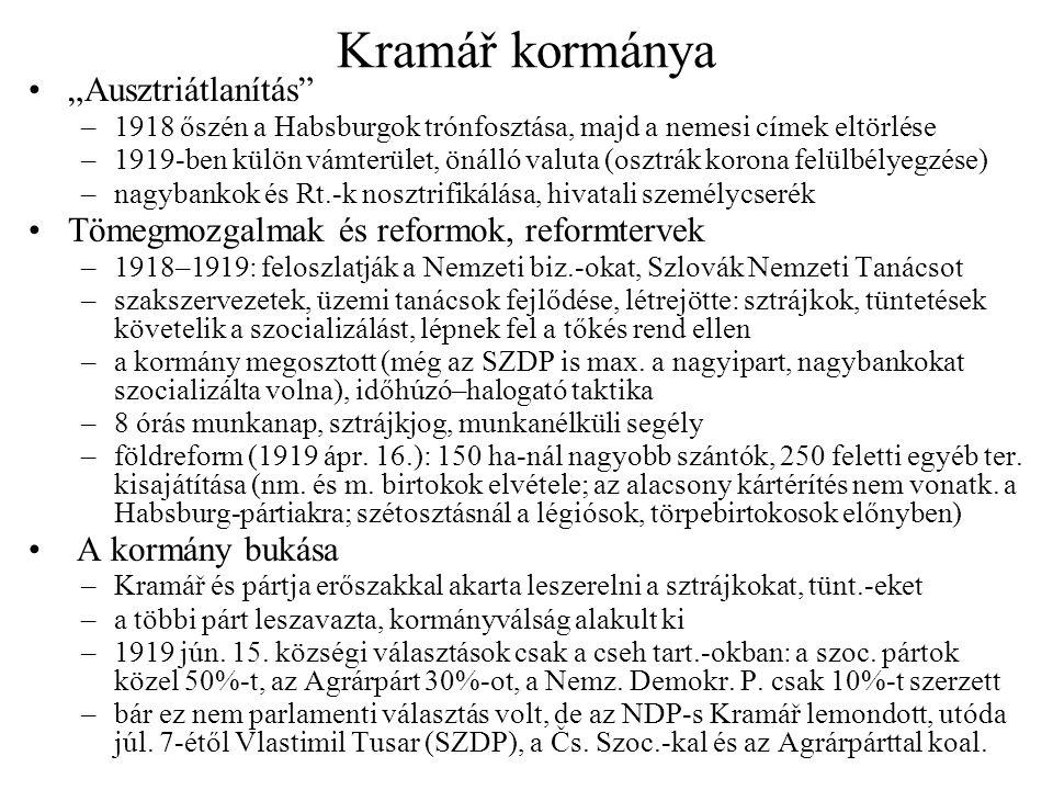 """Kramář kormánya •""""Ausztriátlanítás"""" –1918 őszén a Habsburgok trónfosztása, majd a nemesi címek eltörlése –1919-ben külön vámterület, önálló valuta (os"""