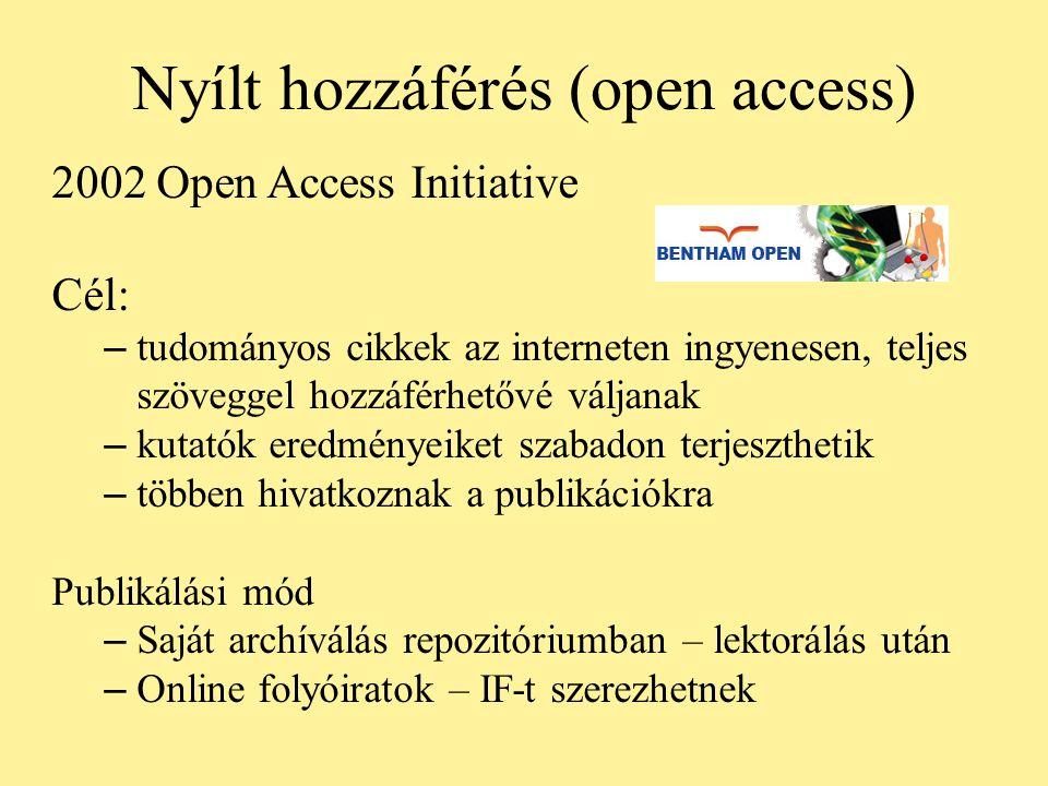Nyílt hozzáférés (open access) 2002 Open Access Initiative Cél: – tudományos cikkek az interneten ingyenesen, teljes szöveggel hozzáférhetővé váljanak