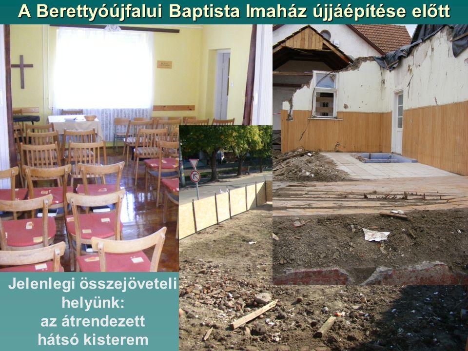A Berettyóújfalui Baptista Imaház újjáépítése előtt Jelenlegi összejöveteli helyünk: az átrendezett hátsó kisterem