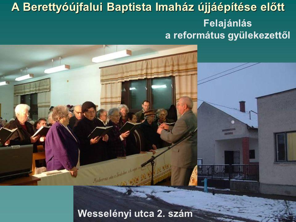 A Berettyóújfalui Baptista Imaház újjáépítése előtt Felajánlás a református gyülekezettől Wesselényi utca 2. szám