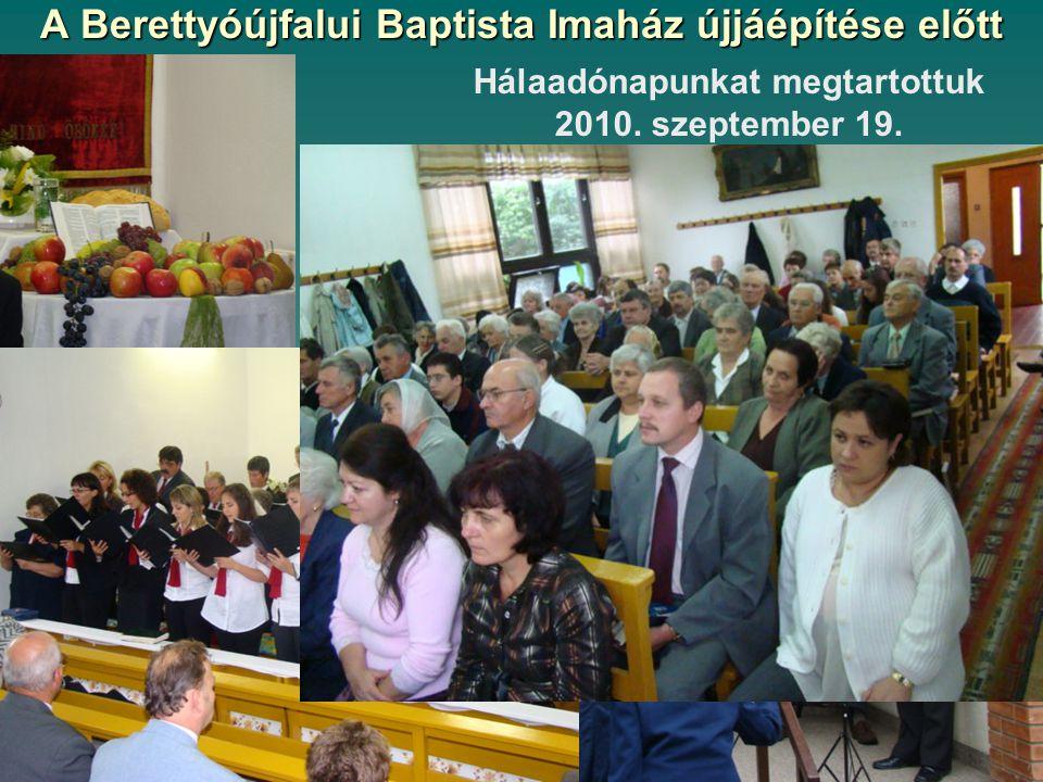 A Berettyóújfalui Baptista Imaház újjáépítése előtt Hálaadónapunkat megtartottuk 2010. szeptember 19.