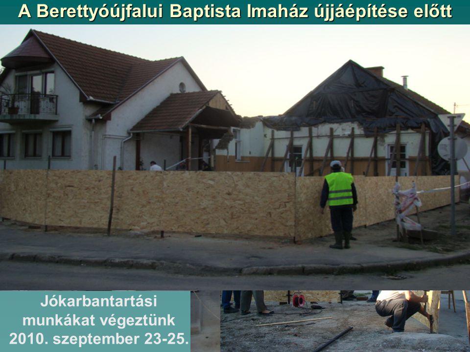 A Berettyóújfalui Baptista Imaház újjáépítése előtt Jókarbantartási munkákat végeztünk 2010. szeptember 23-25.