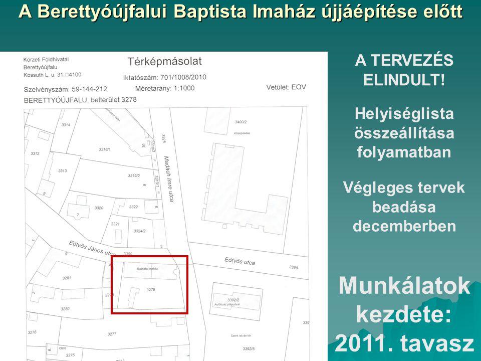 A TERVEZÉS ELINDULT! Helyiséglista összeállítása folyamatban Végleges tervek beadása decemberben Munkálatok kezdete: 2011. tavasz