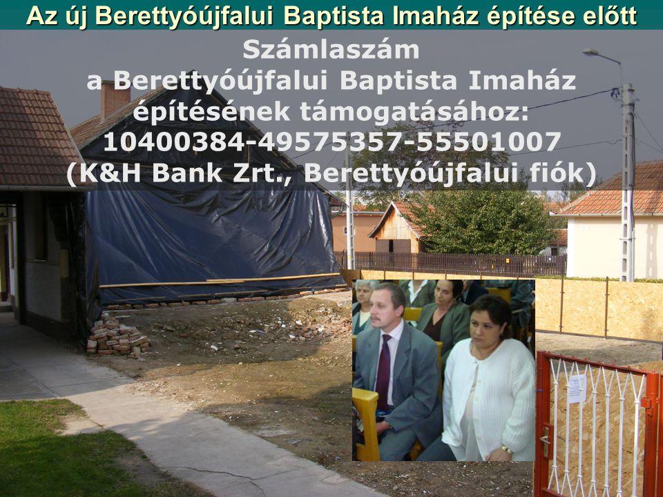Az új Berettyóújfalui Baptista Imaház építése előtt Számlaszám a Berettyóújfalui Baptista Imaház építésének támogatásához: 10400384-49575357-55501007 (K&H Bank Zrt., Berettyóújfalui fiók)
