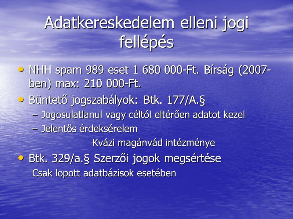 Adatkereskedelem elleni jogi fellépés • NHH spam 989 eset 1 680 000-Ft. Bírság (2007- ben) max: 210 000-Ft. • Büntető jogszabályok: Btk. 177/A.§ –Jogo