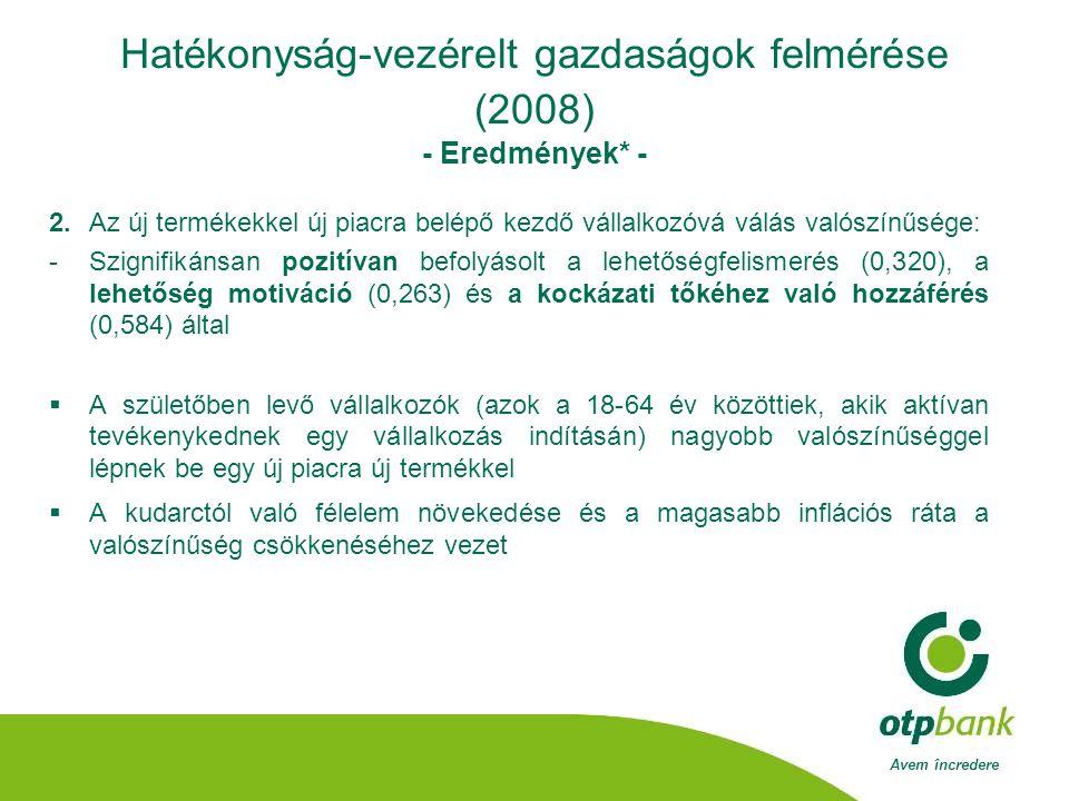 Avem încredere Hatékonyság-vezérelt gazdaságok felmérése (2008) - Eredmények* - 2.