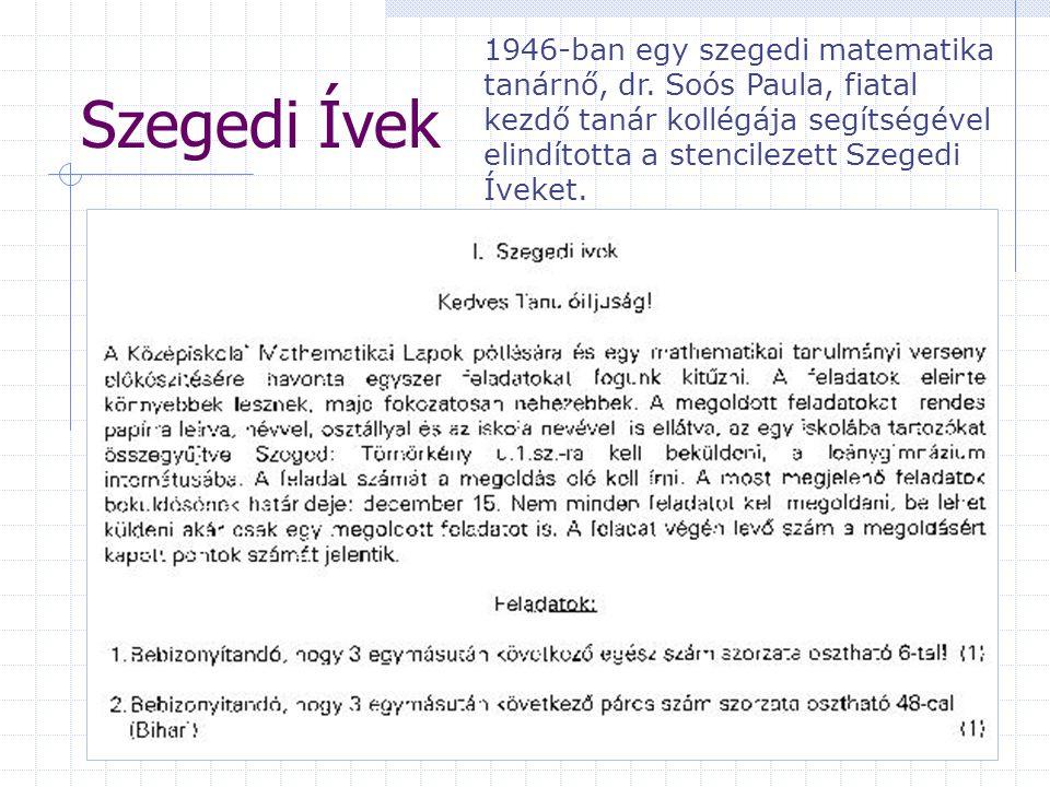 Szegedi Ívek 1946-ban egy szegedi matematika tanárnő, dr. Soós Paula, fiatal kezdő tanár kollégája segítségével elindította a stencilezett Szegedi Íve