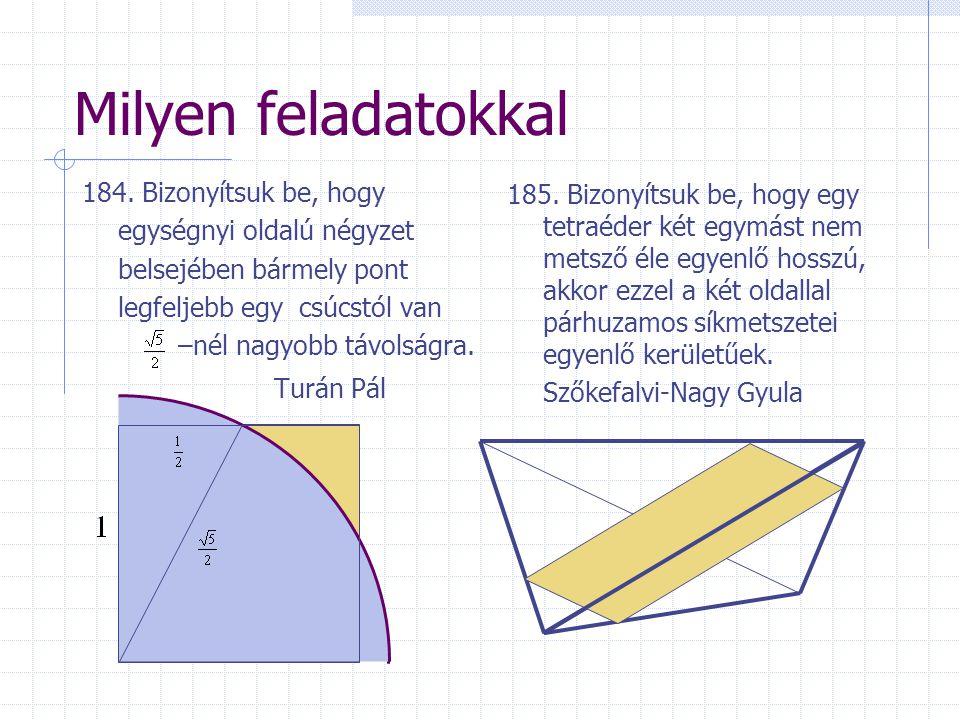 Milyen feladatokkal 184. Bizonyítsuk be, hogy egységnyi oldalú négyzet belsejében bármely pont legfeljebb egy csúcstól van –nél nagyobb távolságra. Tu