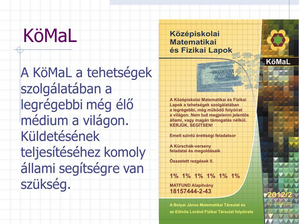 KöMaL A KöMaL a tehetségek szolgálatában a legrégebbi még élő médium a világon. Küldetésének teljesítéséhez komoly állami segítségre van szükség.