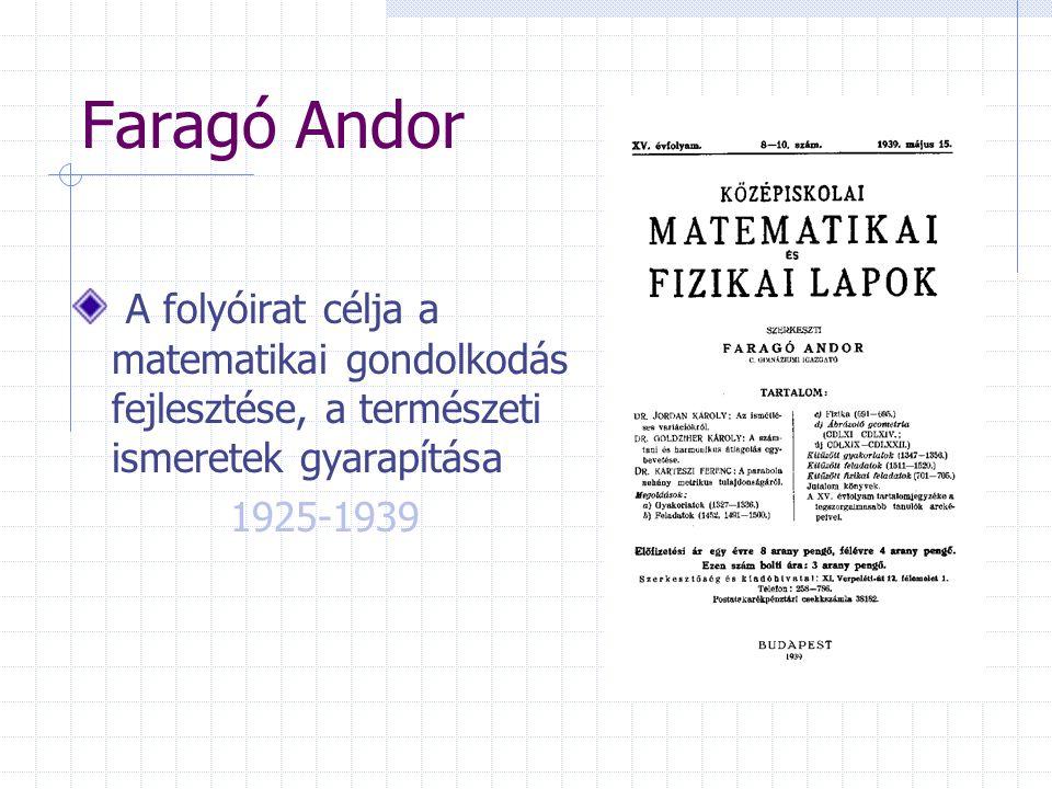 Faragó Andor A folyóirat célja a matematikai gondolkodás fejlesztése, a természeti ismeretek gyarapítása 1925-1939