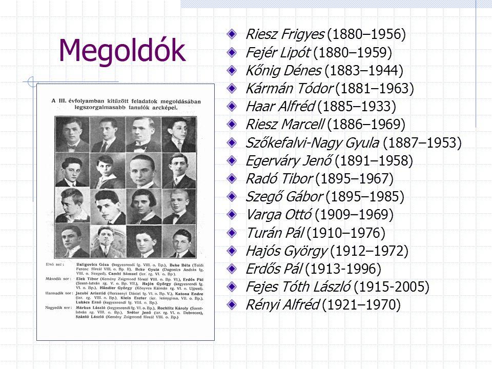 Megoldók Riesz Frigyes (1880–1956) Fejér Lipót (1880–1959) Kőnig Dénes (1883–1944) Kármán Tódor (1881–1963) Haar Alfréd (1885–1933) Riesz Marcell (188