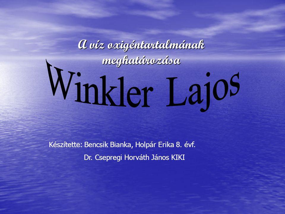 A víz oxigéntartalmának meghatározása Készítette: Bencsik Bianka, Holpár Erika 8.