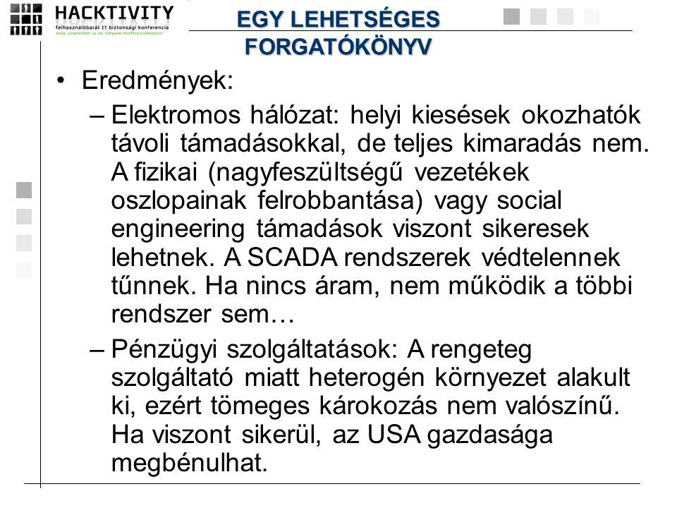 •Eredmények: –Elektromos hálózat: helyi kiesések okozhatók távoli támadásokkal, de teljes kimaradás nem. A fizikai (nagyfeszültségű vezetékek oszlopai