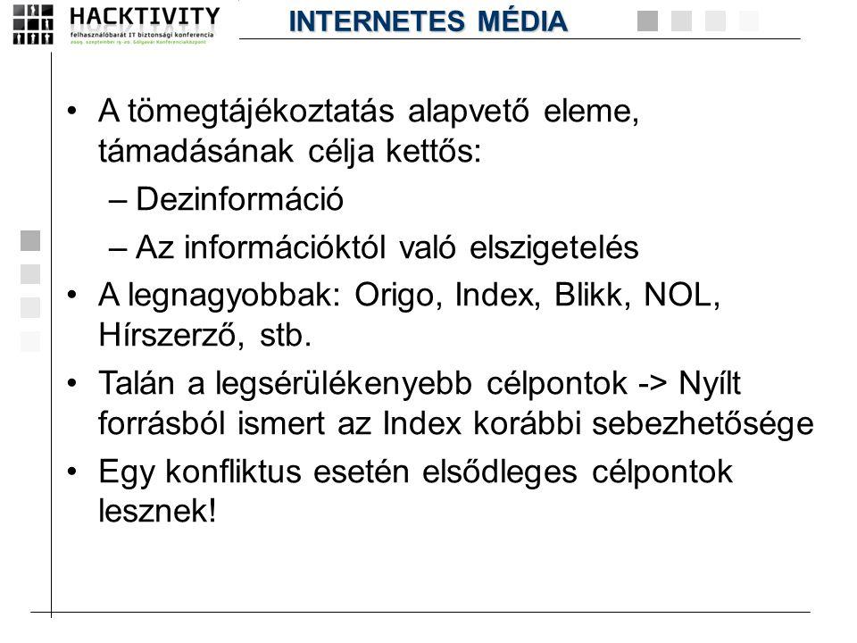•A tömegtájékoztatás alapvető eleme, támadásának célja kettős: –Dezinformáció –Az információktól való elszigetelés •A legnagyobbak: Origo, Index, Blik