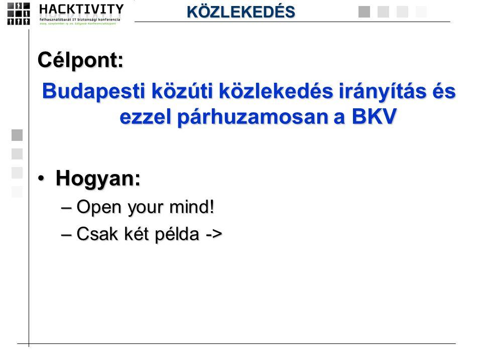 Célpont: Budapesti közúti közlekedés irányítás és ezzel párhuzamosan a BKV •Hogyan: –Open your mind! –Csak két példa -> KÖZLEKEDÉS